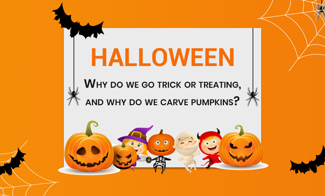 Halloween: Why do we go trick or treating, and why do we carve pumpkins?